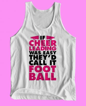 If Cheerleading Was Easy They'd Call It Football