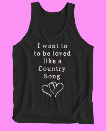 I want to be loved like a country song