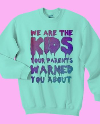 We Are The Kids Yor Parents Warned You About
