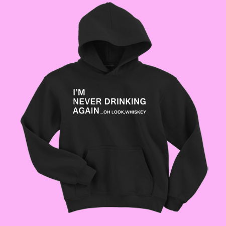 I'm Never Drinking Again Oh Look Whiskey
