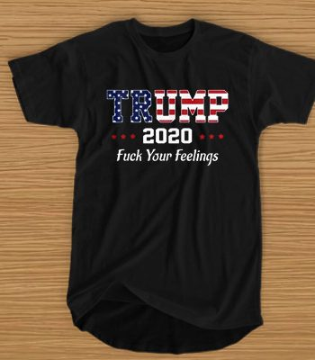 Trump - 2020 - fuck your feelings