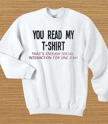 You read my t-shirt that's enough social interaction for one day
