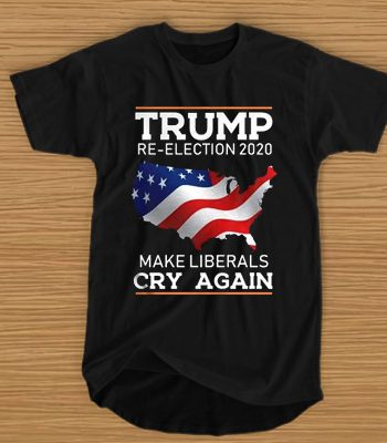 Trump Re-Election 2020 Make Liberals Cry Again