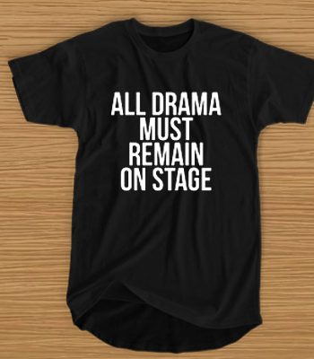All Drama Must Remain On Stage