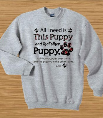 All I need is this Puppy and that other puppy and those